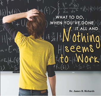 What to Do When You've Done It All and Nothing Seems to Work