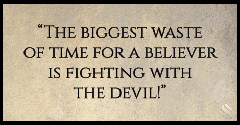 I get tired of fighting the devil all the time!